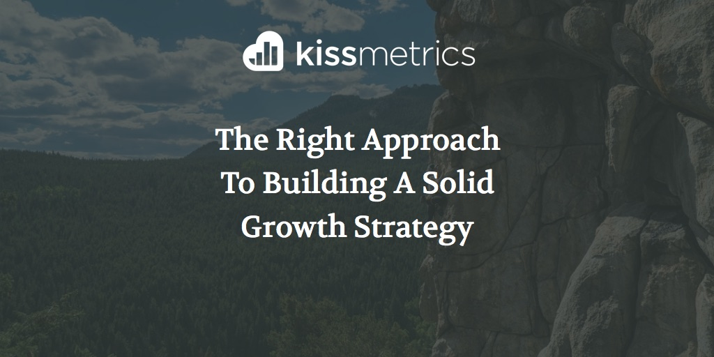 The Right Approach To Building A Solid Growth Strategy